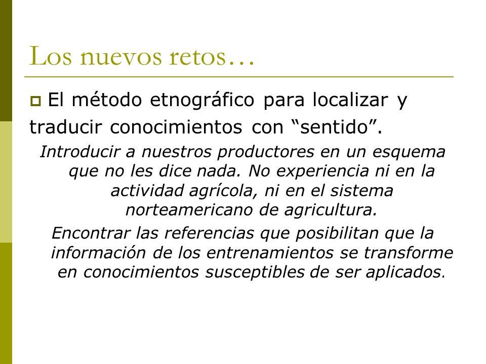 Los nuevos retos… El método etnográfico para localizar y traducir conocimientos con sentido. Introducir a nuestros productores en un esquema que no le