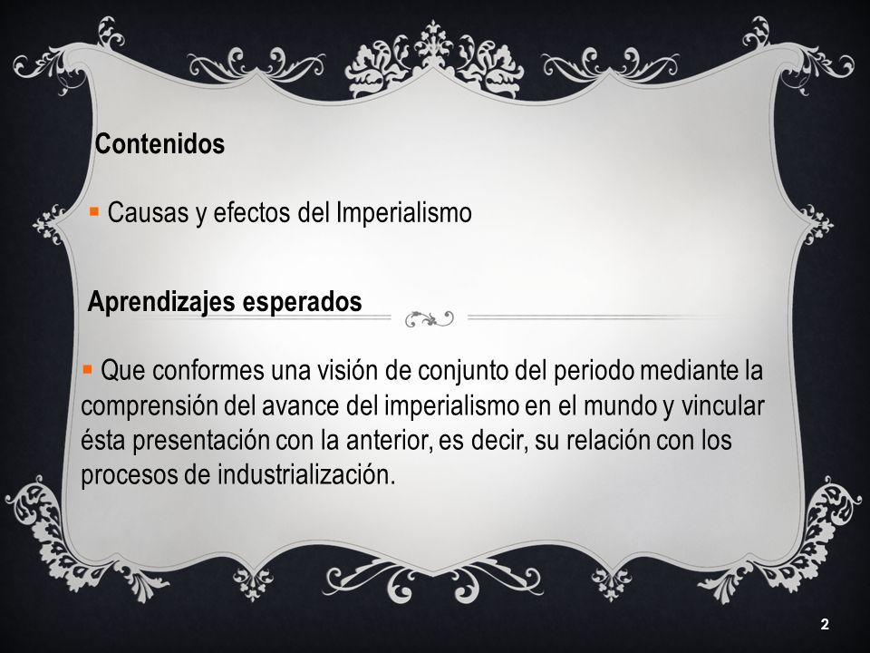 2 Contenidos Aprendizajes esperados Causas y efectos del Imperialismo Que conformes una visión de conjunto del periodo mediante la comprensión del ava