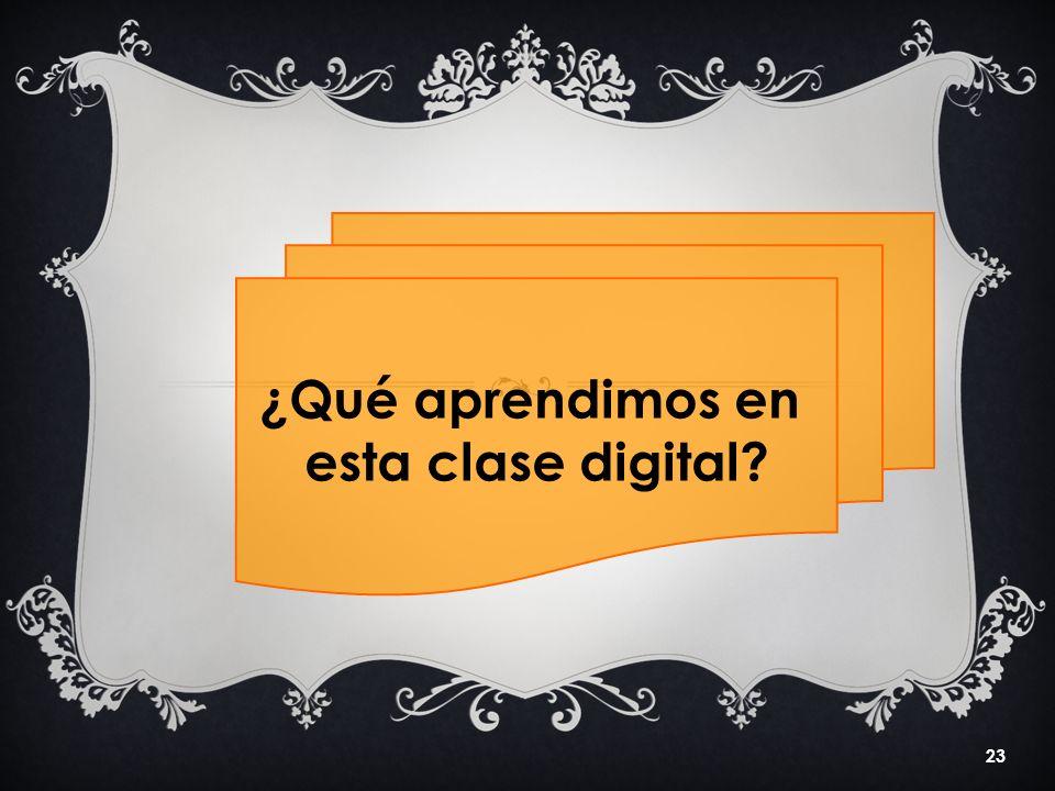 23 ¿Qué aprendimos en esta clase digital?