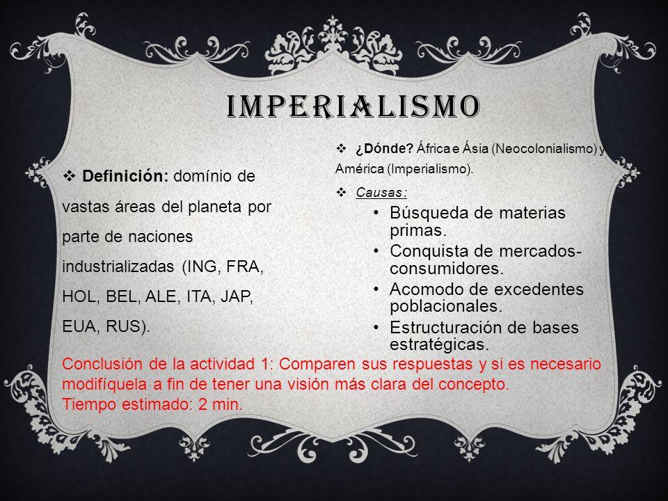 IMPERIALISMO Definición: domínio de vastas áreas del planeta por parte de naciones industrializadas (ING, FRA, HOL, BEL, ALE, ITA, JAP, EUA, RUS). ¿Dó