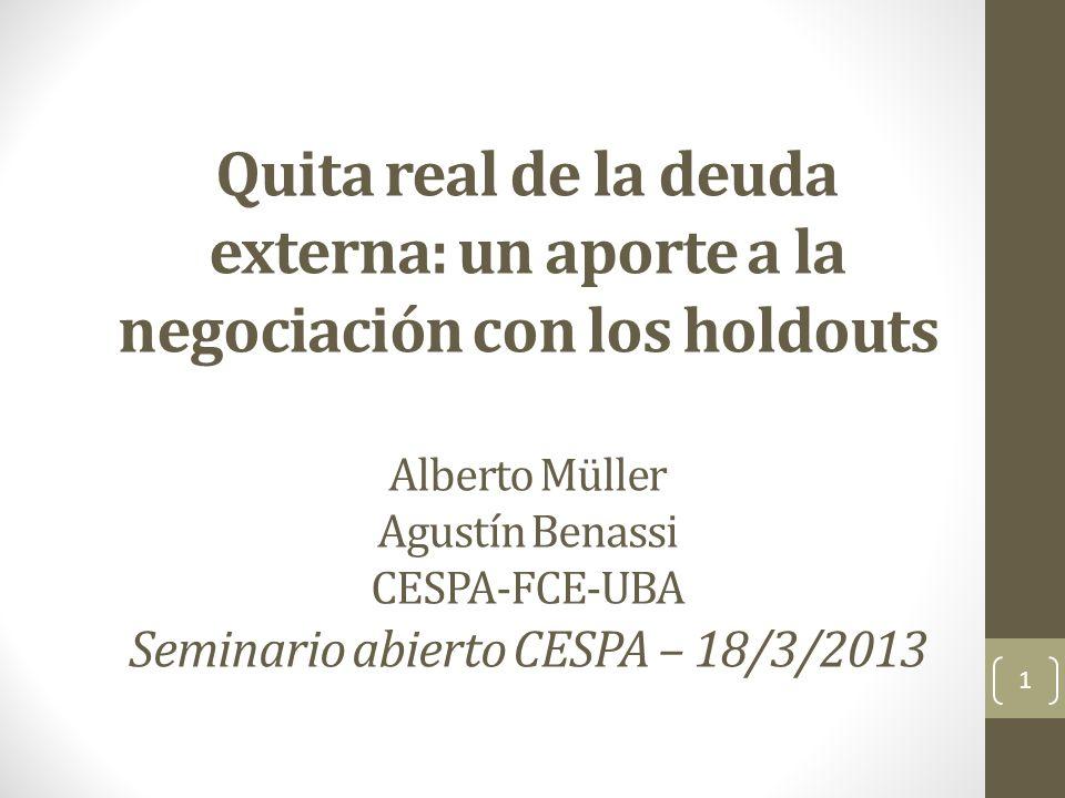 Quita real de la deuda externa: un aporte a la negociación con los holdouts Alberto Müller Agustín Benassi CESPA-FCE-UBA Seminario abierto CESPA – 18/