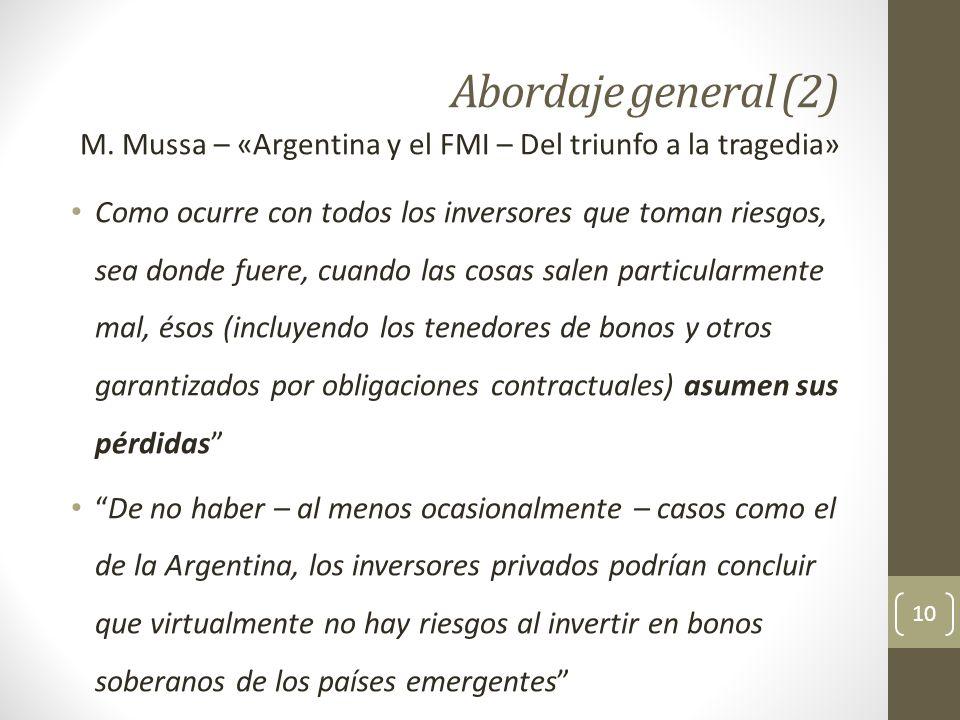 Abordaje general (2) M. Mussa – «Argentina y el FMI – Del triunfo a la tragedia» Como ocurre con todos los inversores que toman riesgos, sea donde fue