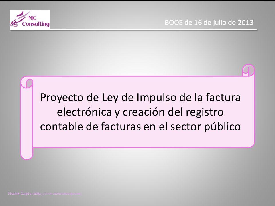 Montse Carpio (http://www.montsecarpio.es) OBJETO DE LA LEY IMPULSAR EL USO DE LA FACTURA ELECTRÓNICA CREAR EL REGISTRO CONTABLE DE FACTURAS REGULAR EL PROCEDIMIENTO PARA SU TRAMITACIÓN EN LAS AAPP REGULAR LAS ACTUACIONES DE SEGUIMIENTO IMPULSAR EL USO DE LA FACTURA ELECTRÓNICA CREAR EL REGISTRO CONTABLE DE FACTURAS REGULAR EL PROCEDIMIENTO PARA SU TRAMITACIÓN EN LAS AAPP REGULAR LAS ACTUACIONES DE SEGUIMIENTO