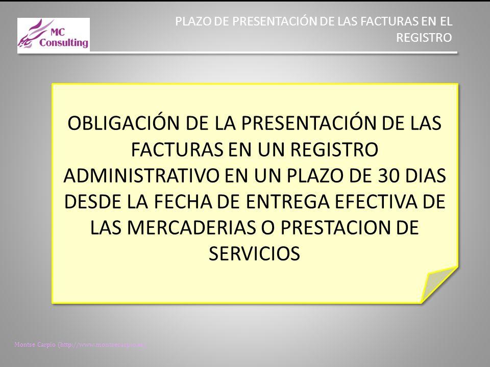 Montse Carpio (http://www.montsecarpio.es) ENTIDADES OBLIGADAS AL USO DE LA FACTURA ELECTRONICA SOCIEDADES ANÓNIMAS SOCIEDADES DE RESPONSABILIDAD LIMITADA PERSONAS JURÍDICAS Y ENTIDADES SIN PERSONALIDAD JURÍDICA QUE CAREZCAN DE NACIONALIDAD ESPAÑOLA ESTABLECIMIENTOS PERMANENTES Y SUCURSALES DE ENTIDADES NO RESIDENTES EN TERRITORIO ESPAÑOL EN LOS TÉRMINOS QUE ESTABLECE LA NORMATIVA TRIBUTARIA UNIONES TEMPORALES DE EMPRESAS AGRUPACIÓN DE INTERÉS ECONÓMICO, AGRUPACIÓN DE INTERÉS ECONÓMICO EUROPEA, FONDO DE PENSIONES, FONDO DE CAPITAL RIESGO, FONDO DE INVERSIONES, FONDO DE UTILIZACIÓN DE ACTIVOS, FONDO DE REGULARIZACIÓN DEL MERCADO HIPOTECARIO, FONDO DE TITULIZACIÓN HIPOTECARIA O FONDO DE GARANTÍA DE INVERSIONES SOCIEDADES ANÓNIMAS SOCIEDADES DE RESPONSABILIDAD LIMITADA PERSONAS JURÍDICAS Y ENTIDADES SIN PERSONALIDAD JURÍDICA QUE CAREZCAN DE NACIONALIDAD ESPAÑOLA ESTABLECIMIENTOS PERMANENTES Y SUCURSALES DE ENTIDADES NO RESIDENTES EN TERRITORIO ESPAÑOL EN LOS TÉRMINOS QUE ESTABLECE LA NORMATIVA TRIBUTARIA UNIONES TEMPORALES DE EMPRESAS AGRUPACIÓN DE INTERÉS ECONÓMICO, AGRUPACIÓN DE INTERÉS ECONÓMICO EUROPEA, FONDO DE PENSIONES, FONDO DE CAPITAL RIESGO, FONDO DE INVERSIONES, FONDO DE UTILIZACIÓN DE ACTIVOS, FONDO DE REGULARIZACIÓN DEL MERCADO HIPOTECARIO, FONDO DE TITULIZACIÓN HIPOTECARIA O FONDO DE GARANTÍA DE INVERSIONES