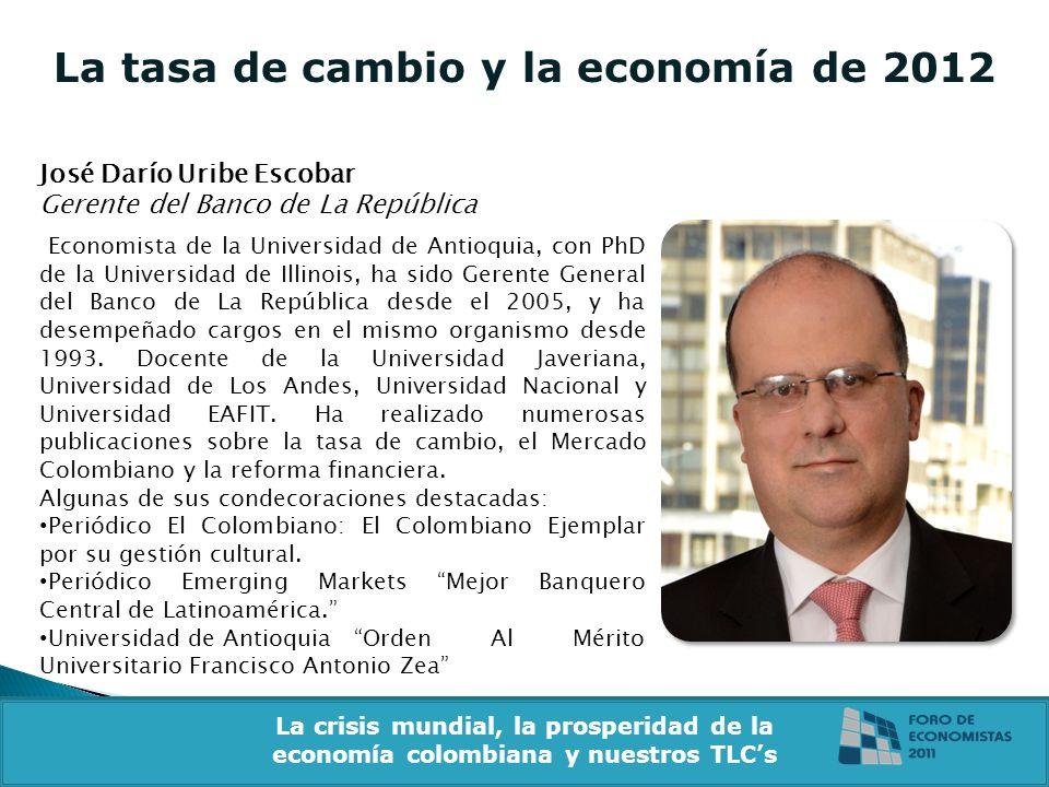 La tasa de cambio y la economía de 2012 José Darío Uribe Escobar Gerente del Banco de La República La crisis mundial, la prosperidad de la economía co