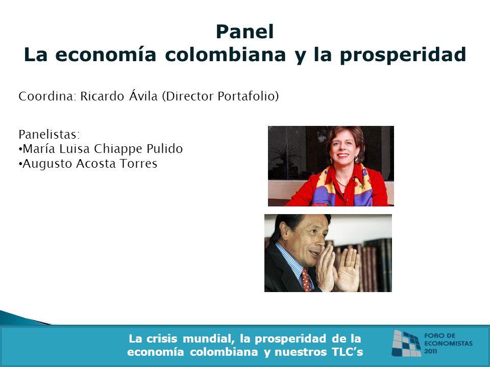 Panel La economía colombiana y la prosperidad Coordina: Ricardo Ávila (Director Portafolio) La crisis mundial, la prosperidad de la economía colombian