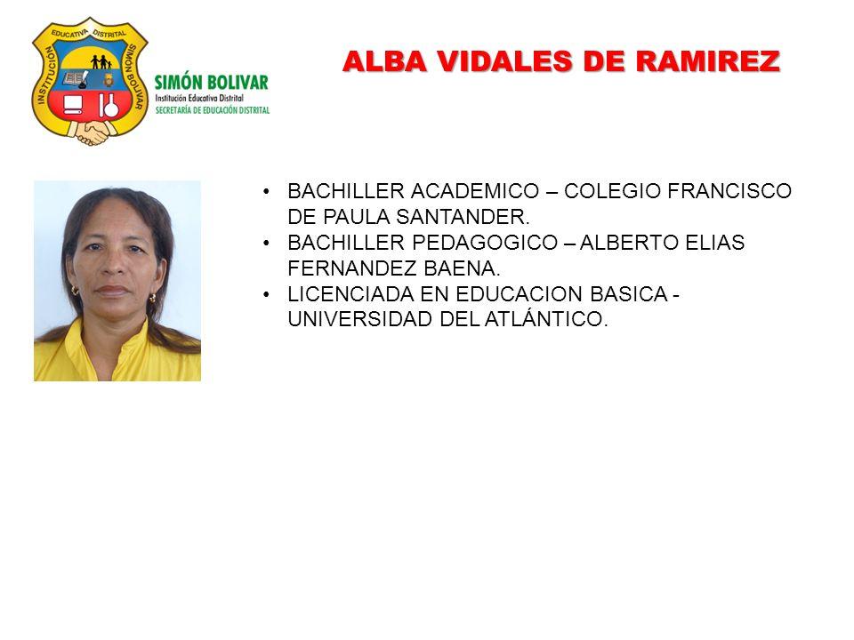 ALBA VIDALES DE RAMIREZ BACHILLER ACADEMICO – COLEGIO FRANCISCO DE PAULA SANTANDER. BACHILLER PEDAGOGICO – ALBERTO ELIAS FERNANDEZ BAENA. LICENCIADA E