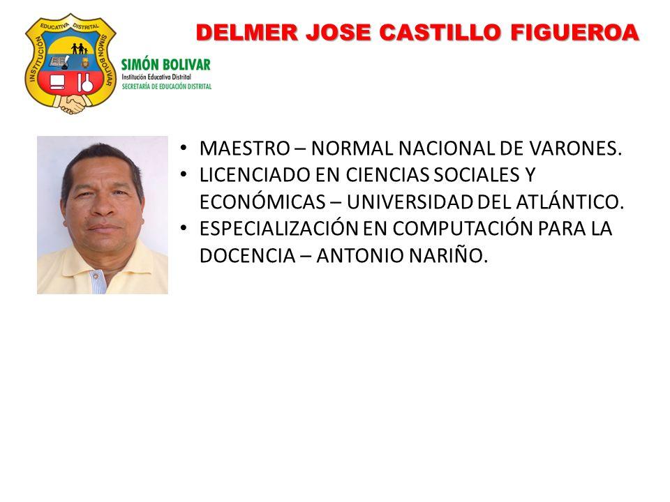 DELMER JOSE CASTILLO FIGUEROA MAESTRO – NORMAL NACIONAL DE VARONES. LICENCIADO EN CIENCIAS SOCIALES Y ECONÓMICAS – UNIVERSIDAD DEL ATLÁNTICO. ESPECIAL