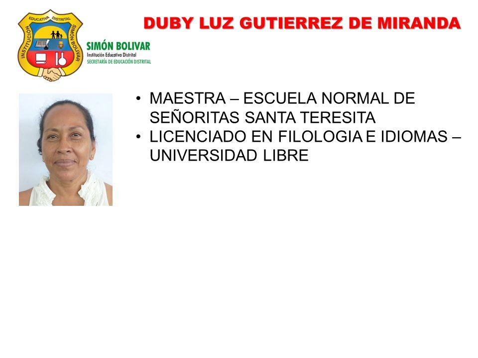 DUBY LUZ GUTIERREZ DE MIRANDA MAESTRA – ESCUELA NORMAL DE SEÑORITAS SANTA TERESITA LICENCIADO EN FILOLOGIA E IDIOMAS – UNIVERSIDAD LIBRE