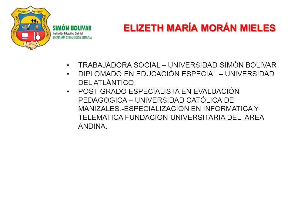 ELIZETH MARÍA MORÁN MIELES TRABAJADORA SOCIAL – UNIVERSIDAD SIMÓN BOLIVAR DIPLOMADO EN EDUCACIÓN ESPECIAL – UNIVERSIDAD DEL ATLÁNTICO. POST GRADO ESPE