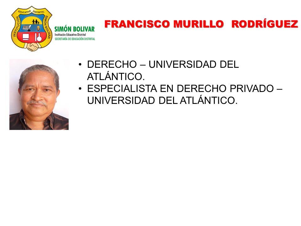 FRANCISCO MURILLO RODRÍGUEZ DERECHO – UNIVERSIDAD DEL ATLÁNTICO. ESPECIALISTA EN DERECHO PRIVADO – UNIVERSIDAD DEL ATLÁNTICO.