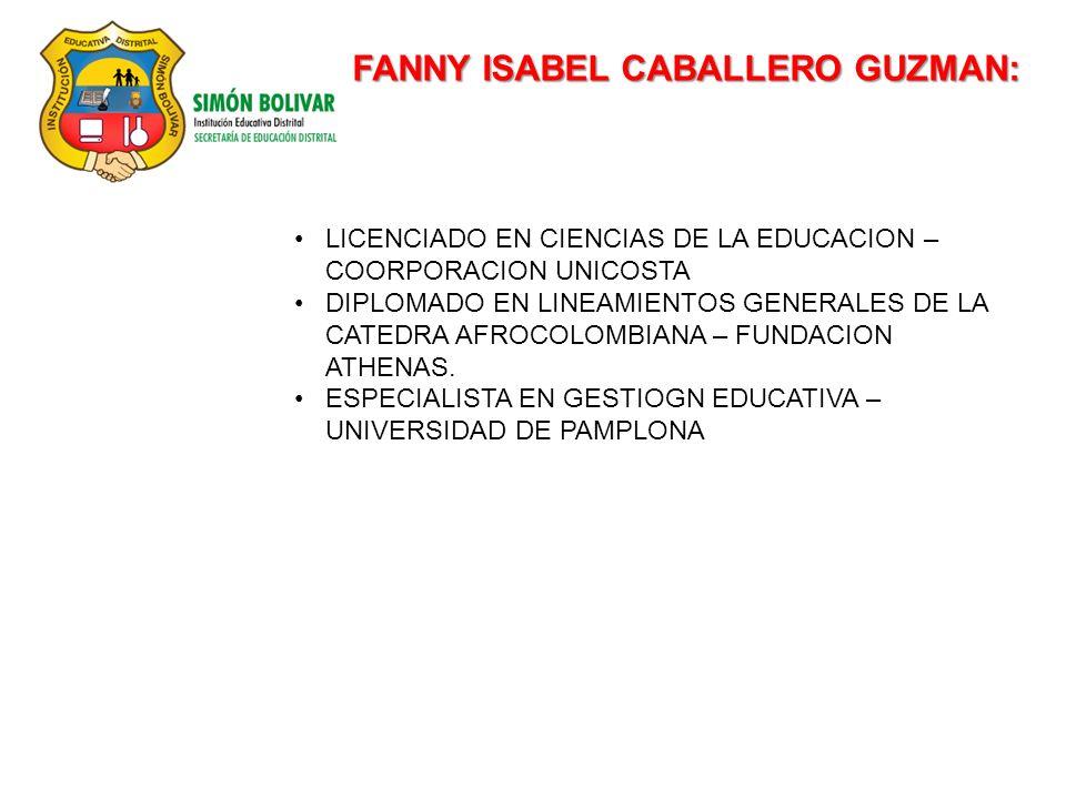 FANNY ISABEL CABALLERO GUZMAN: LICENCIADO EN CIENCIAS DE LA EDUCACION – COORPORACION UNICOSTA DIPLOMADO EN LINEAMIENTOS GENERALES DE LA CATEDRA AFROCOLOMBIANA – FUNDACION ATHENAS.