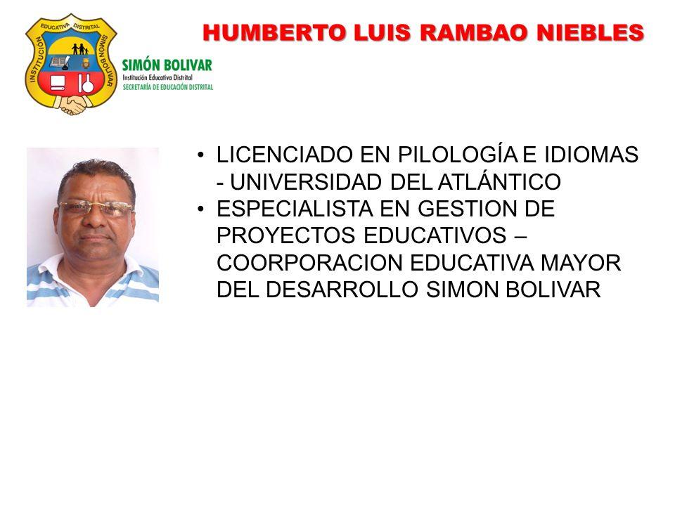 HUMBERTO LUIS RAMBAO NIEBLES LICENCIADO EN PILOLOGÍA E IDIOMAS - UNIVERSIDAD DEL ATLÁNTICO ESPECIALISTA EN GESTION DE PROYECTOS EDUCATIVOS – COORPORACION EDUCATIVA MAYOR DEL DESARROLLO SIMON BOLIVAR