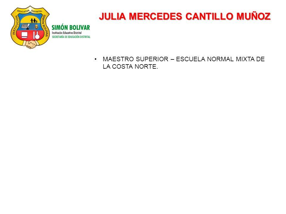 JULIA MERCEDES CANTILLO MUÑOZ MAESTRO SUPERIOR – ESCUELA NORMAL MIXTA DE LA COSTA NORTE.