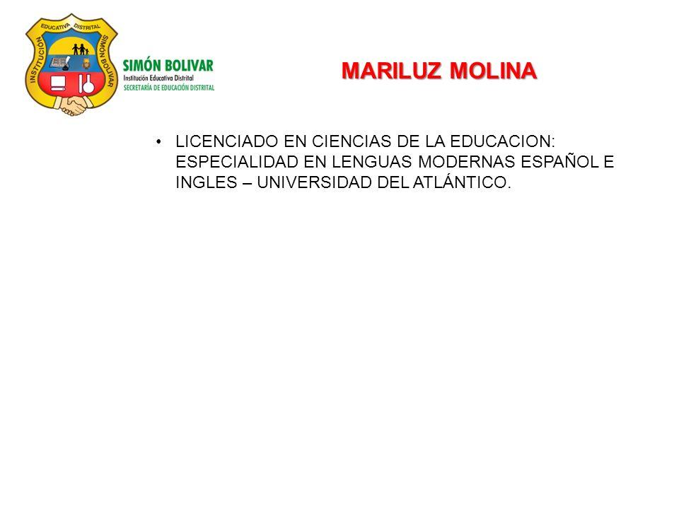 MARILUZ MOLINA LICENCIADO EN CIENCIAS DE LA EDUCACION: ESPECIALIDAD EN LENGUAS MODERNAS ESPAÑOL E INGLES – UNIVERSIDAD DEL ATLÁNTICO.