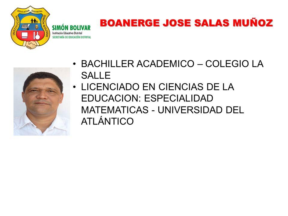 BOANERGE JOSE SALAS MUÑOZ BACHILLER ACADEMICO – COLEGIO LA SALLE LICENCIADO EN CIENCIAS DE LA EDUCACION: ESPECIALIDAD MATEMATICAS - UNIVERSIDAD DEL ATLÁNTICO