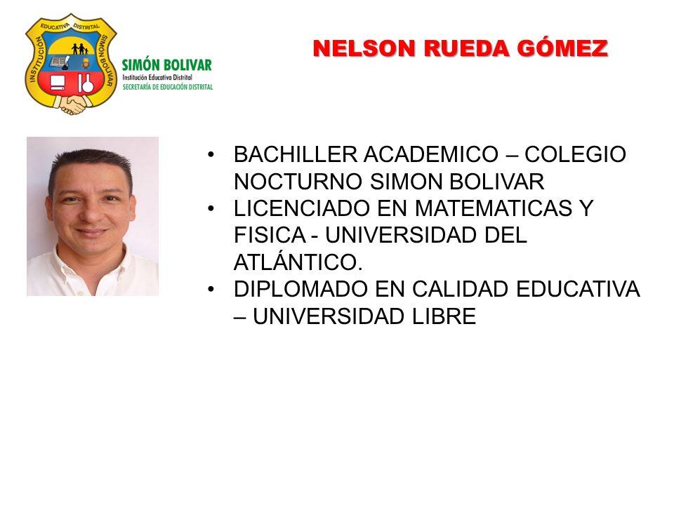 NELSON RUEDA GÓMEZ BACHILLER ACADEMICO – COLEGIO NOCTURNO SIMON BOLIVAR LICENCIADO EN MATEMATICAS Y FISICA - UNIVERSIDAD DEL ATLÁNTICO. DIPLOMADO EN C
