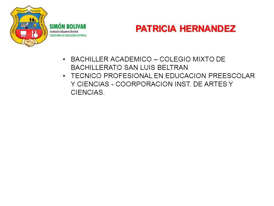 PATRICIA HERNANDEZ BACHILLER ACADEMICO – COLEGIO MIXTO DE BACHILLERATO SAN LUIS BELTRAN TECNICO PROFESIONAL EN EDUCACION PREESCOLAR Y CIENCIAS - COORPORACION INST.