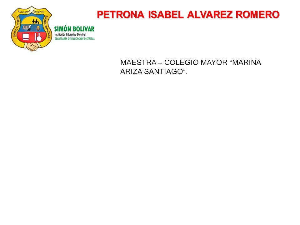 PETRONA ISABEL ALVAREZ ROMERO MAESTRA – COLEGIO MAYOR MARINA ARIZA SANTIAGO.