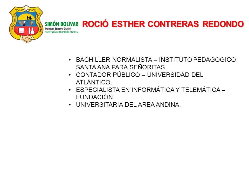 ROCIÓ ESTHER CONTRERAS REDONDO BACHILLER NORMALISTA – INSTITUTO PEDAGOGICO SANTA ANA PARA SEÑORITAS, CONTADOR PÚBLICO – UNIVERSIDAD DEL ATLÁNTICO. ESP