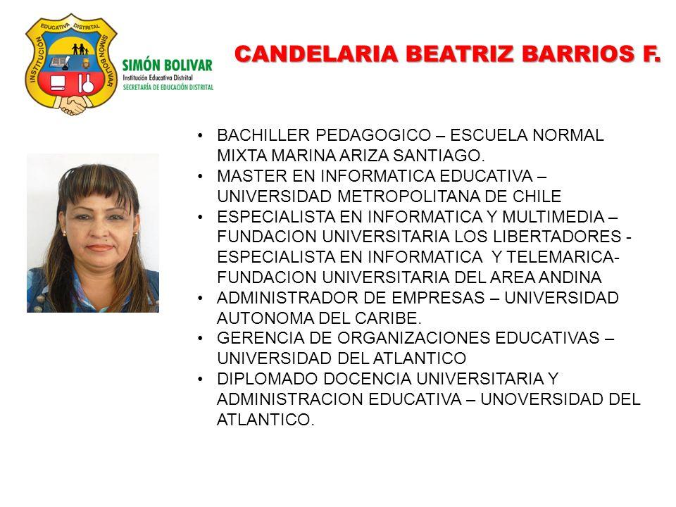 CANDELARIA BEATRIZ BARRIOS F. BACHILLER PEDAGOGICO – ESCUELA NORMAL MIXTA MARINA ARIZA SANTIAGO. MASTER EN INFORMATICA EDUCATIVA – UNIVERSIDAD METROPO