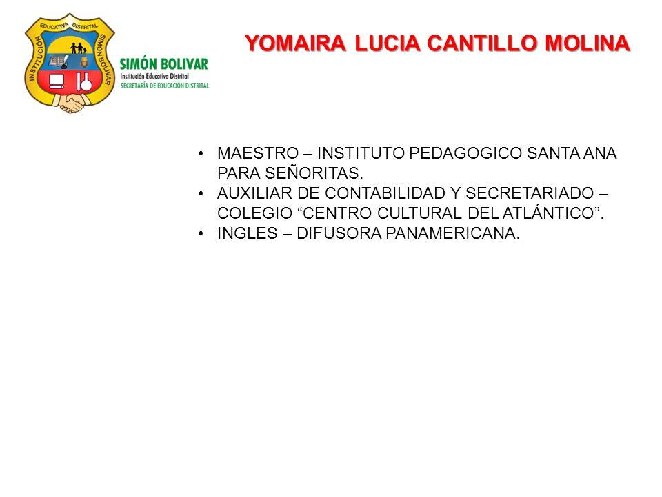 YOMAIRA LUCIA CANTILLO MOLINA MAESTRO – INSTITUTO PEDAGOGICO SANTA ANA PARA SEÑORITAS. AUXILIAR DE CONTABILIDAD Y SECRETARIADO – COLEGIO CENTRO CULTUR