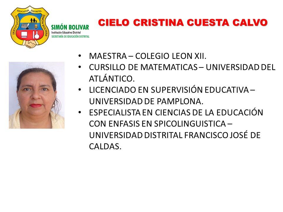 CIELO CRISTINA CUESTA CALVO MAESTRA – COLEGIO LEON XII. CURSILLO DE MATEMATICAS – UNIVERSIDAD DEL ATLÁNTICO. LICENCIADO EN SUPERVISIÓN EDUCATIVA – UNI