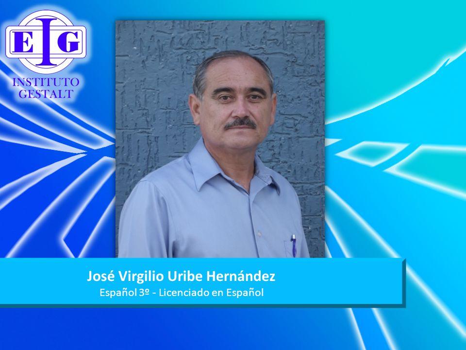 José Virgilio Uribe Hernández Español 3º - Licenciado en Español
