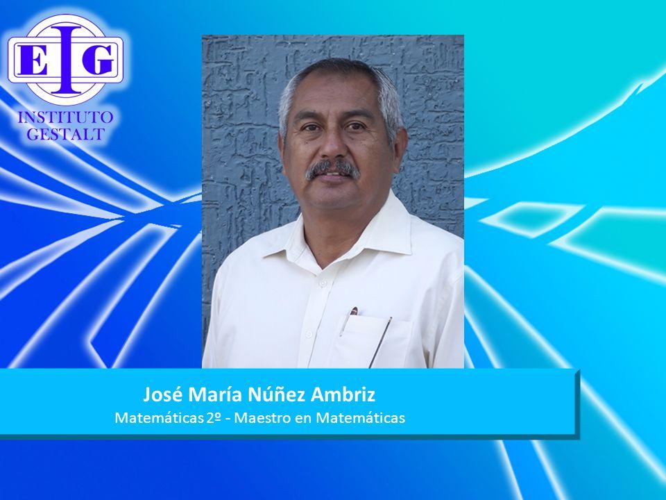 José María Núñez Ambriz Matemáticas 2º - Maestro en Matemáticas