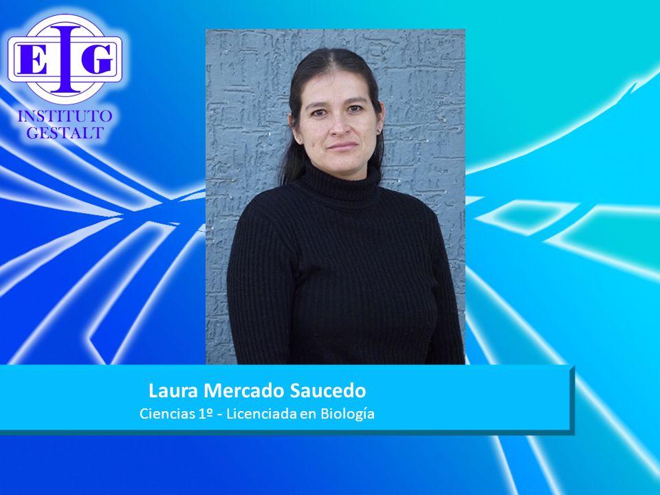 Laura Mercado Saucedo Ciencias 1º - Licenciada en Biología