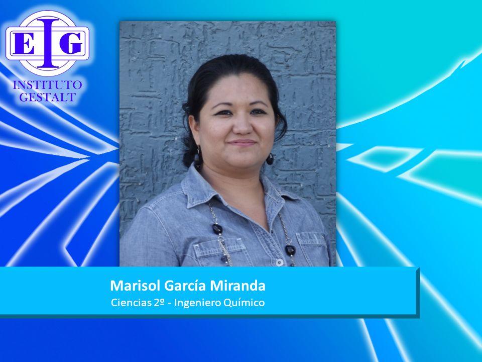 Marisol García Miranda Ciencias 2º - Ingeniero Químico