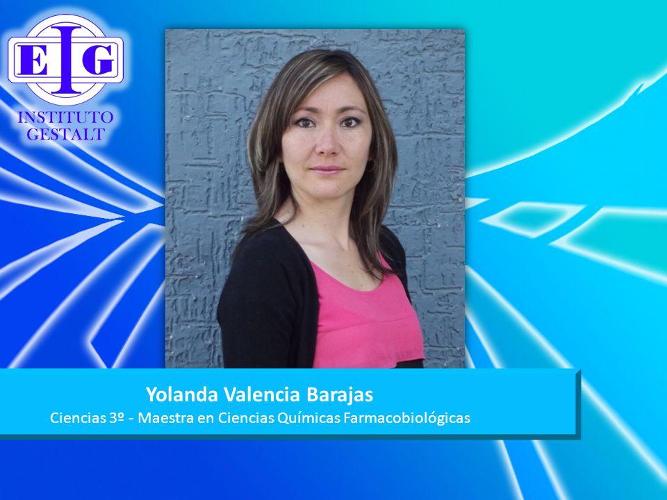 Yolanda Valencia Barajas Ciencias 3º - Maestra en Ciencias Químicas Farmacobiológicas