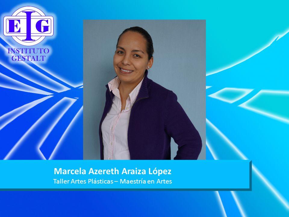 Marcela Azereth Araiza López Taller Artes Plásticas – Maestría en Artes