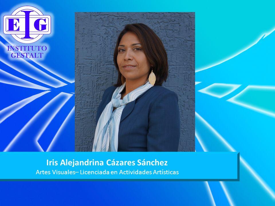 Iris Alejandrina Cázares Sánchez Artes Visuales– Licenciada en Actividades Artísticas