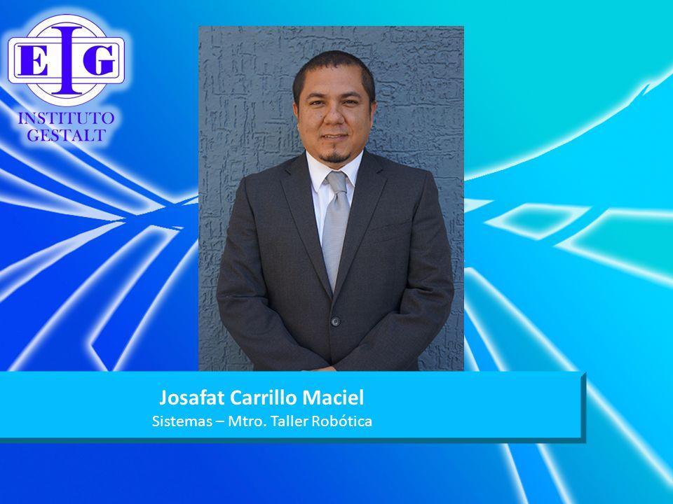 Josafat Carrillo Maciel Sistemas – Mtro. Taller Robótica