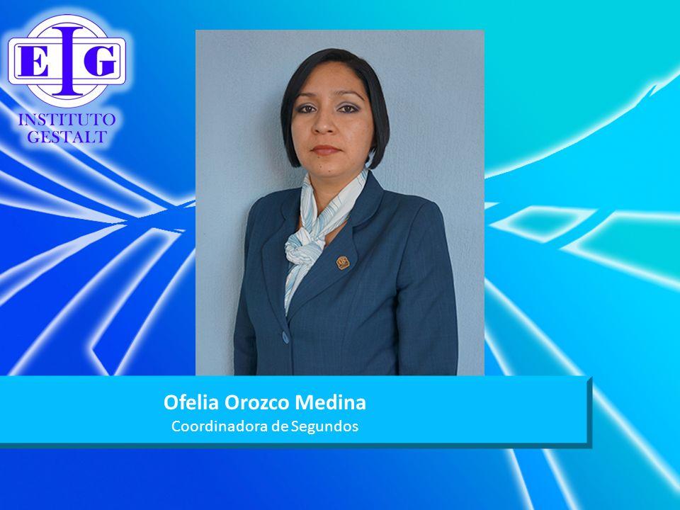 Ofelia Orozco Medina Coordinadora de Segundos