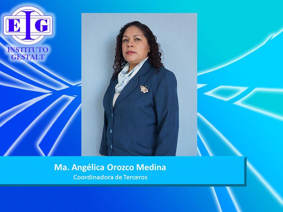 Ma. Angélica Orozco Medina Coordinadora de Terceros