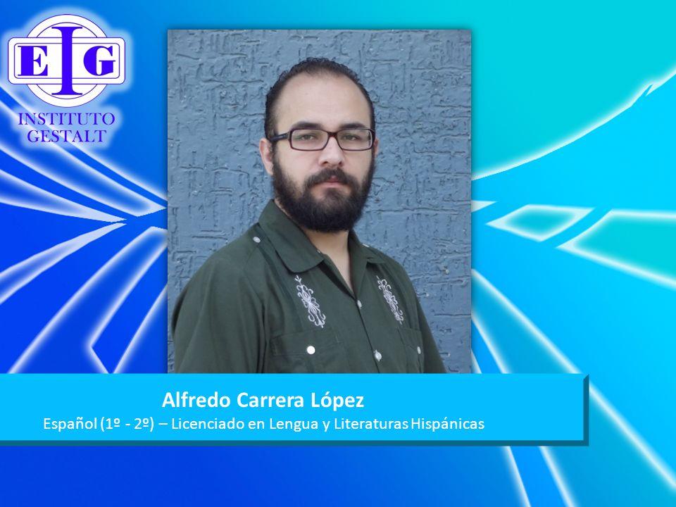 Alfredo Carrera López Español (1º - 2º) – Licenciado en Lengua y Literaturas Hispánicas