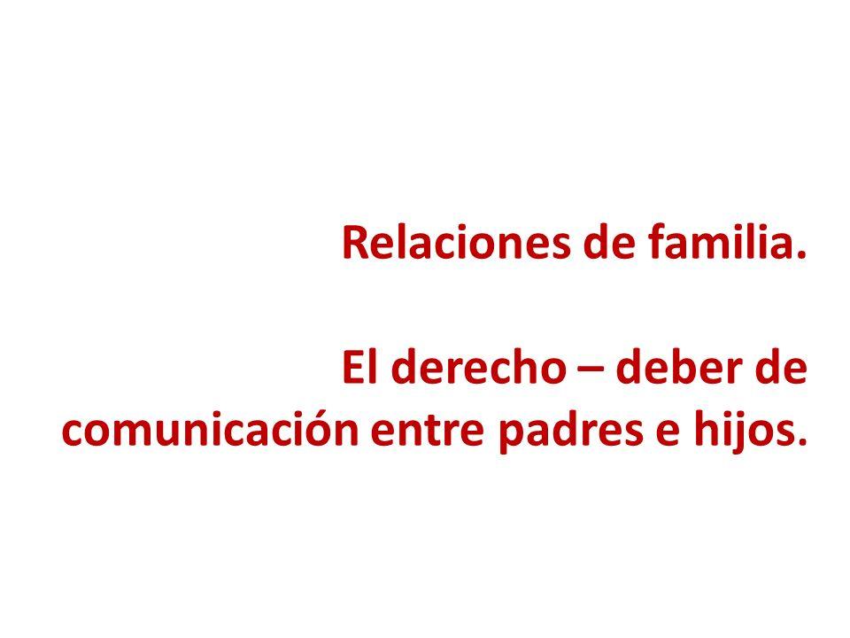 Relaciones de familia. El derecho – deber de comunicación entre padres e hijos.