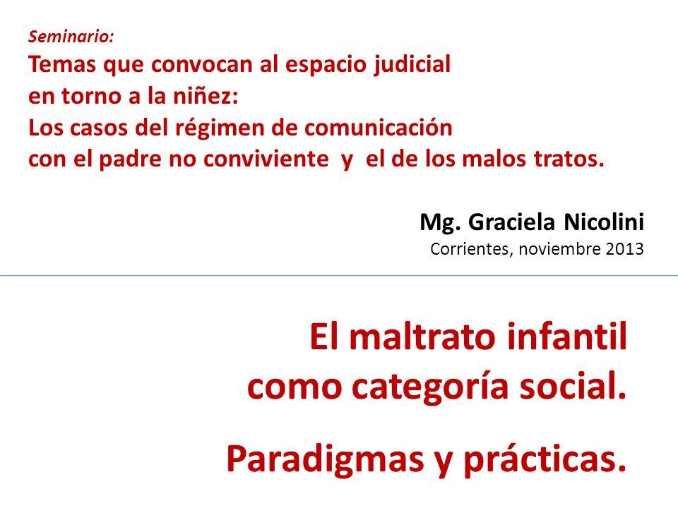 El maltrato infantil como categoría social. Paradigmas y prácticas. Seminario: Temas que convocan al espacio judicial en torno a la niñez: Los casos d