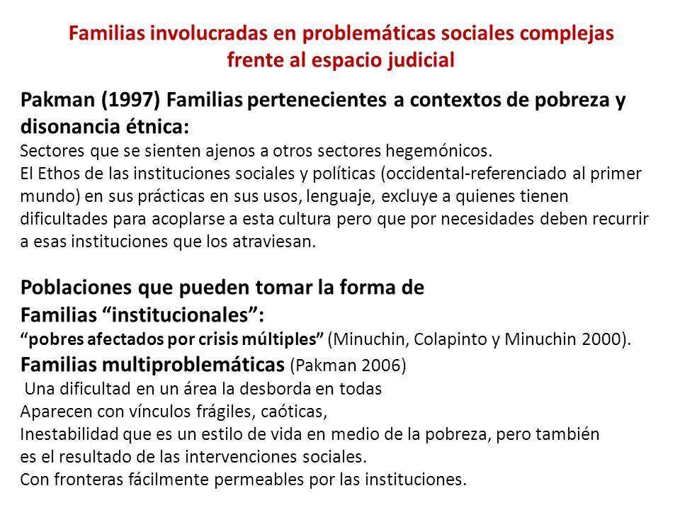 Familias involucradas en problemáticas sociales complejas frente al espacio judicial Pakman (1997) Familias pertenecientes a contextos de pobreza y di