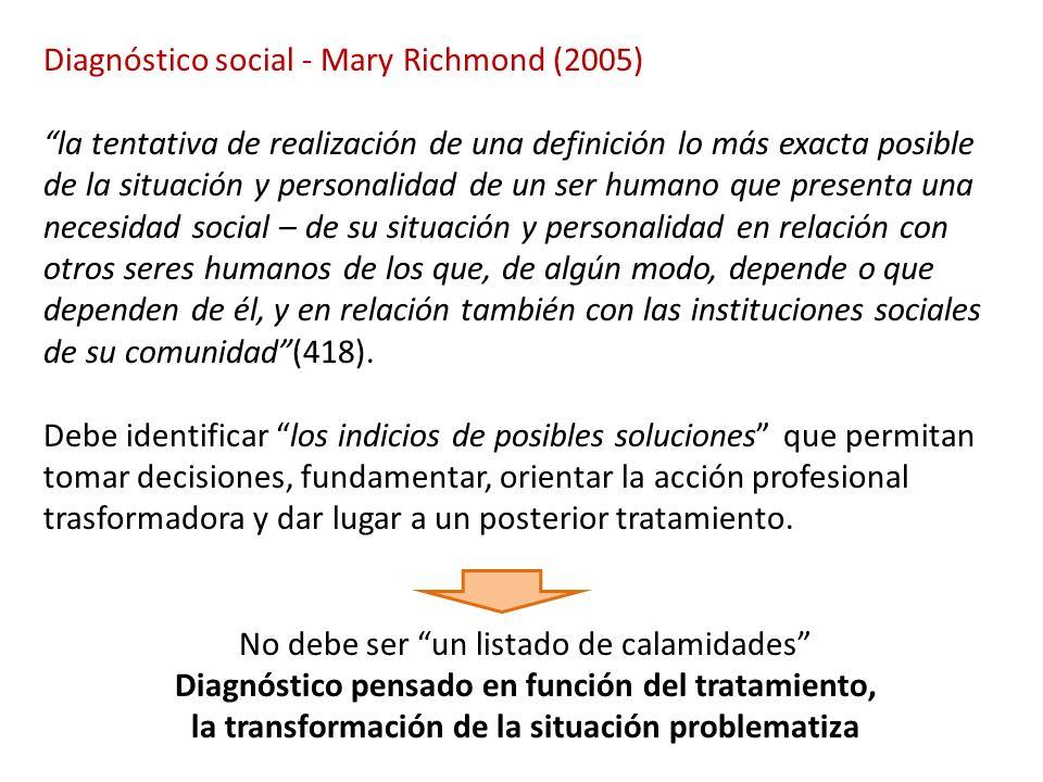 Diagnóstico social - Mary Richmond (2005) la tentativa de realización de una definición lo más exacta posible de la situación y personalidad de un ser