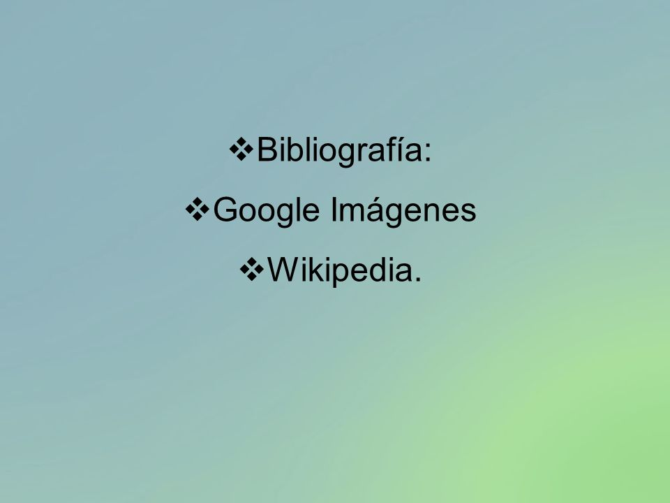 Bibliografía: Google Imágenes Wikipedia.