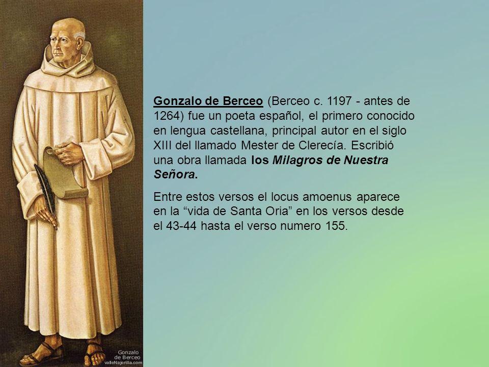 Gonzalo de Berceo (Berceo c. 1197 - antes de 1264) fue un poeta español, el primero conocido en lengua castellana, principal autor en el siglo XIII de