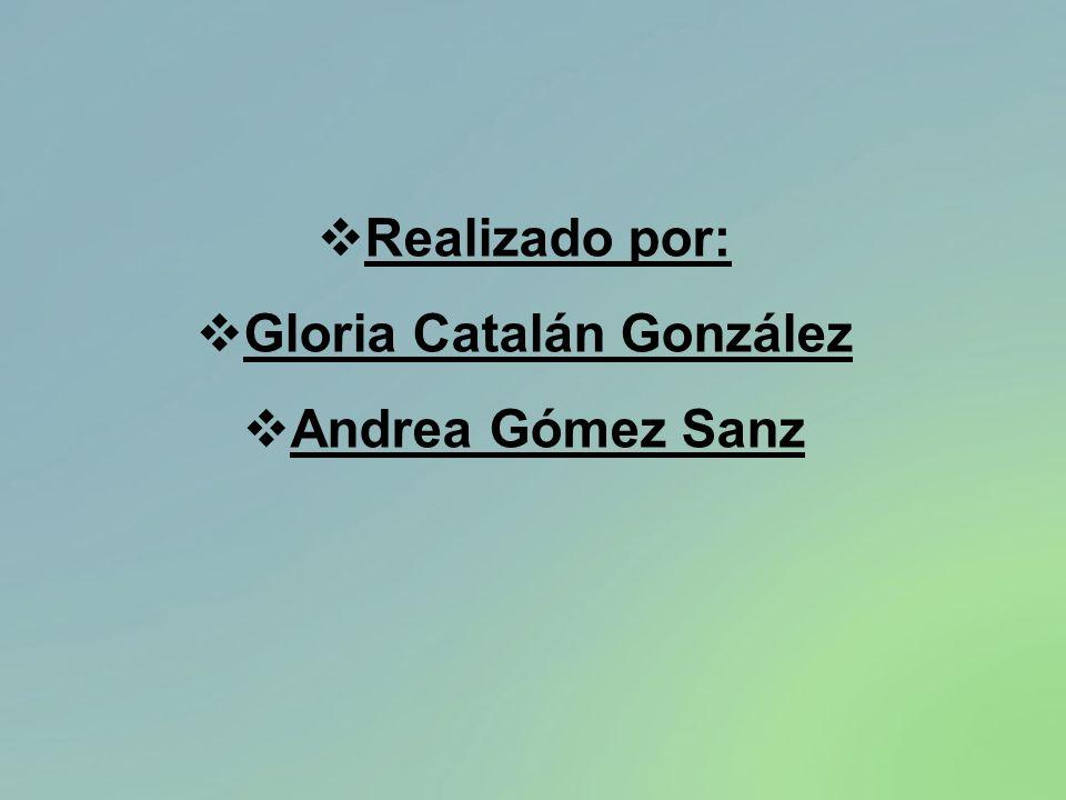 Realizado por: Gloria Catalán González Andrea Gómez Sanz