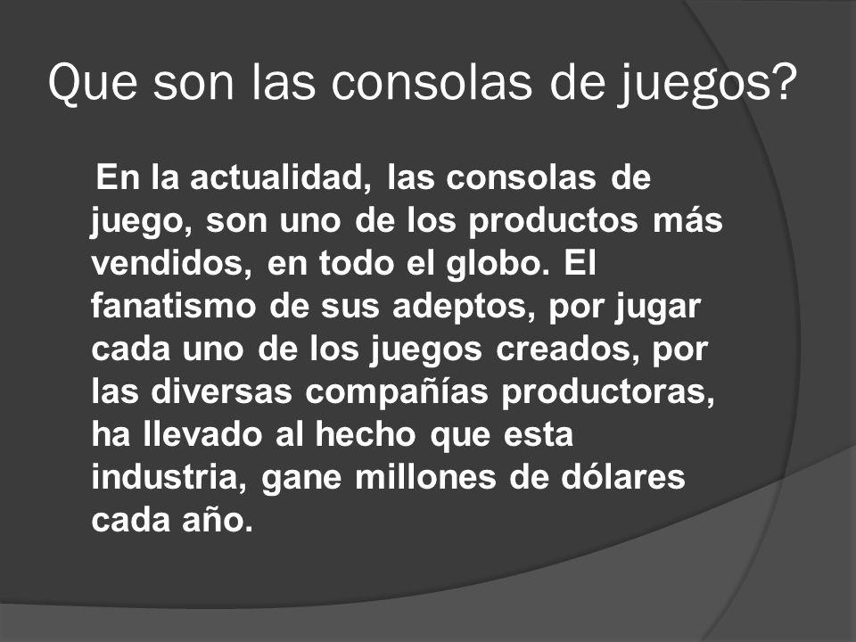 Que son las consolas de juegos? En la actualidad, las consolas de juego, son uno de los productos más vendidos, en todo el globo. El fanatismo de sus