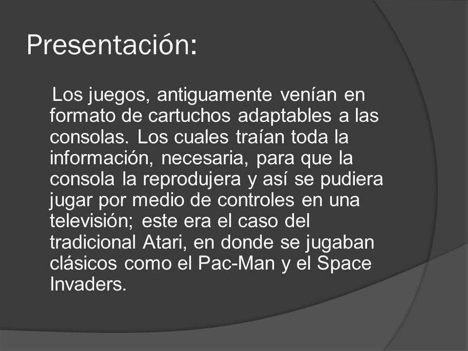 Presentación: Los juegos, antiguamente venían en formato de cartuchos adaptables a las consolas. Los cuales traían toda la información, necesaria, par