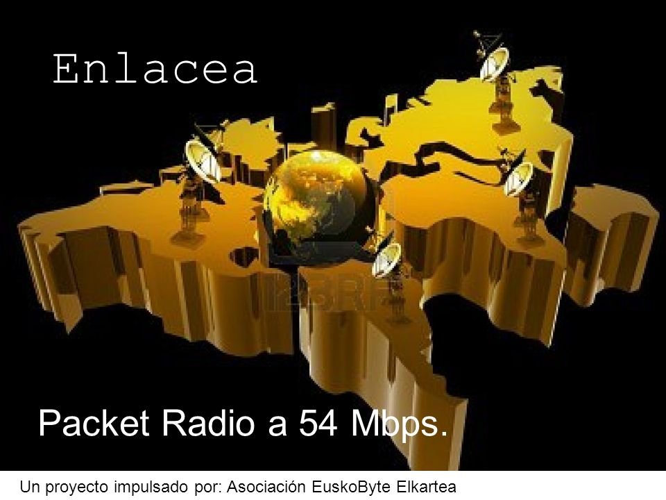 Packet Radio a 54 Mbps. Un proyecto impulsado por: Asociación EuskoByte Elkartea Enlacea