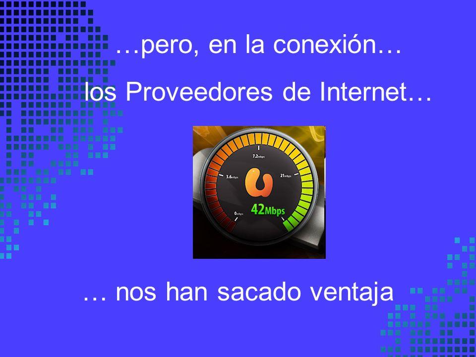 …pero, en la conexión… los Proveedores de Internet… … nos han sacado ventaja
