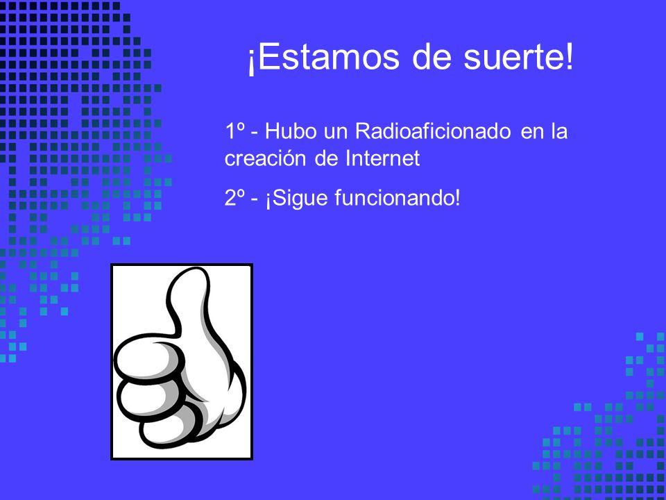¡Estamos de suerte! 1º - Hubo un Radioaficionado en la creación de Internet 2º - ¡Sigue funcionando!